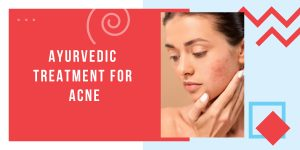 Ayurvedic Treatment for Acne